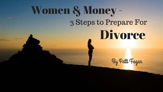 Women & Money – 3 Steps to Prepare For Divorce