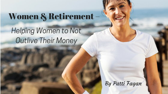 Women & Retirement – Helping Women to Not Outlive Their Money