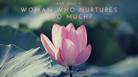 Are you a Woman Who Nurtures Too Much?