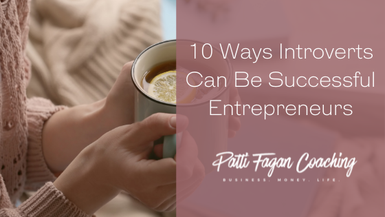 10 Ways Introverts Can Be Successful Entrepreneurs, Part 1 - Blog post