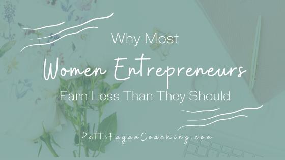 Why Women Entrepreneurs Earn Less Than They Should - blog post by award-winning financial coach for women, Patti Fagan